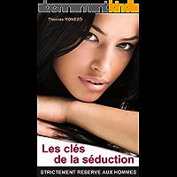 Les clés de la séduction: Comment séduire une femme (comment draguer une fille, drague)