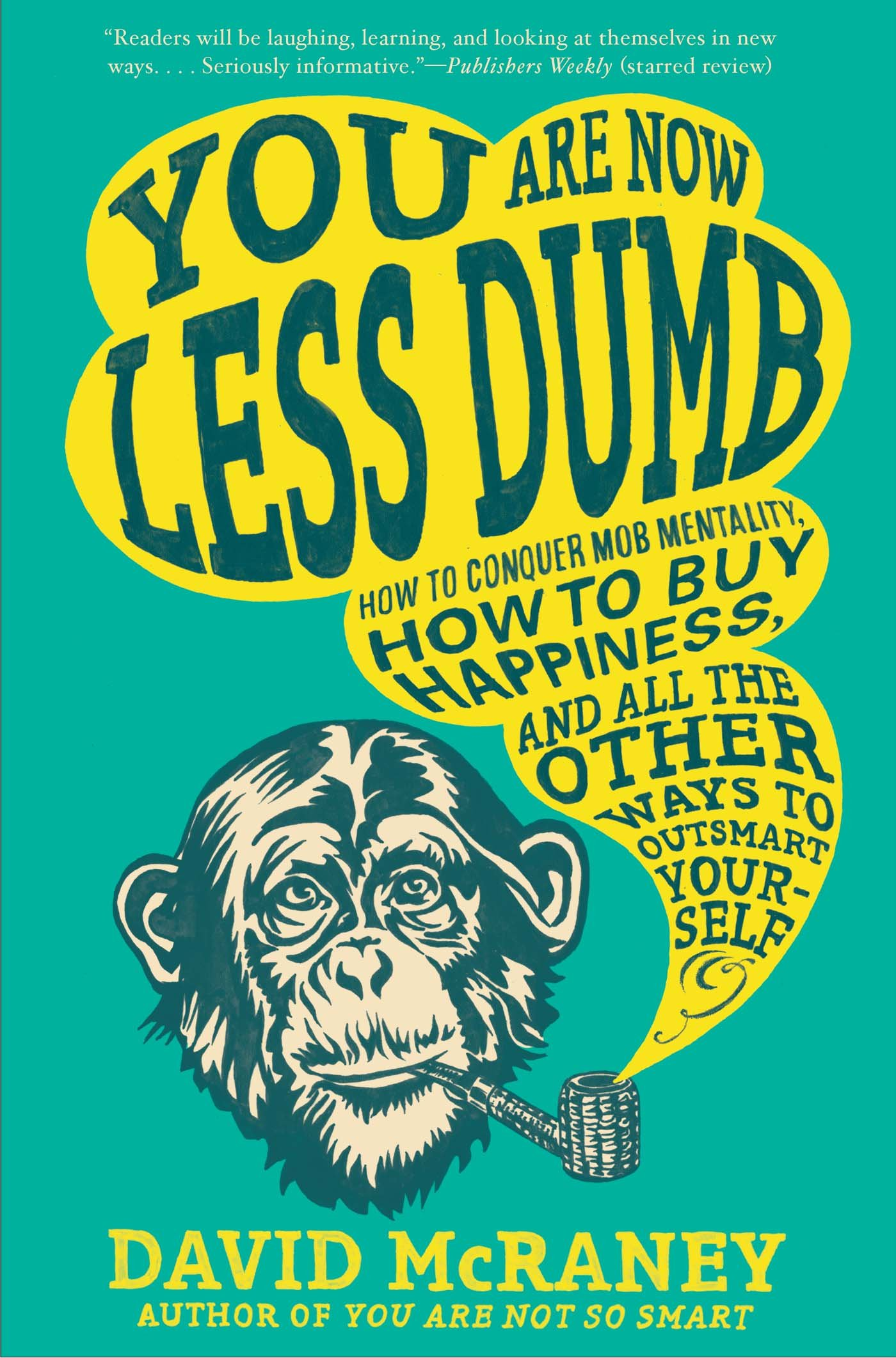 You are now less dumb how to conquer mob mentality how to buy you are now less dumb how to conquer mob mentality how to buy happiness and all the other ways to outsmart yourself david mcraney 9781592408795 fandeluxe PDF