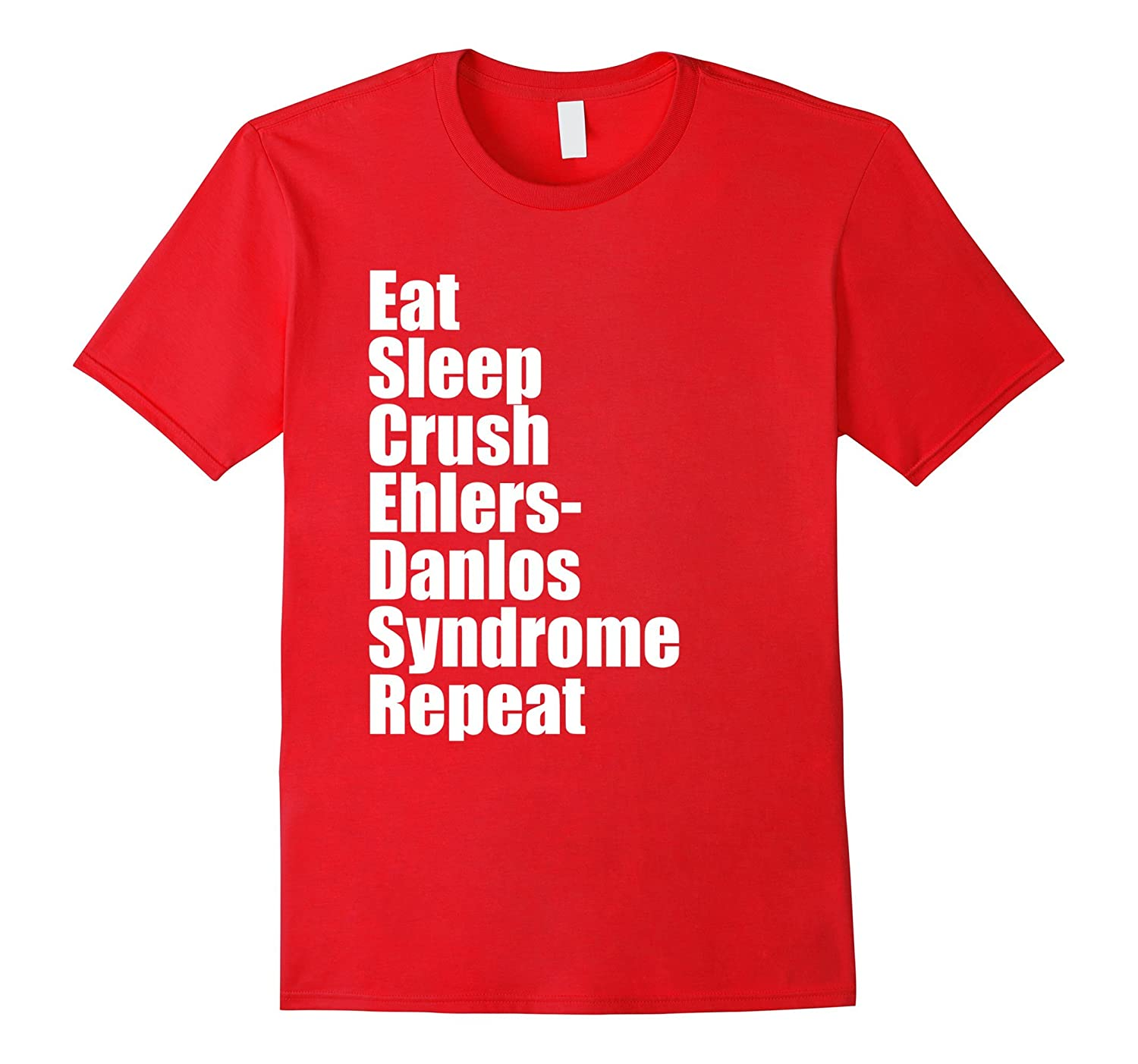 Eat Sleep Crush Ehlers-Danlos Syndrome Repeat T-Shirt-CD