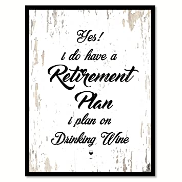 amazon com yes i do have a retirement plan i plan on drinking wine