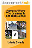Home Is Where The Learning Is For High School (English Edition)