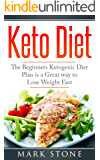 Keto Diet: The Beginners Ketogenic Diet Plan is a great way to Lose Weight Fast (Keto Diet, Ketogenic meals, Low Carb Diet Book 1)