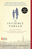 An Invisible Thread: The True Story of an 11-Year-Old Panhandler, a Busy Sales Executive, and an Unlikely Meeting with Destiny