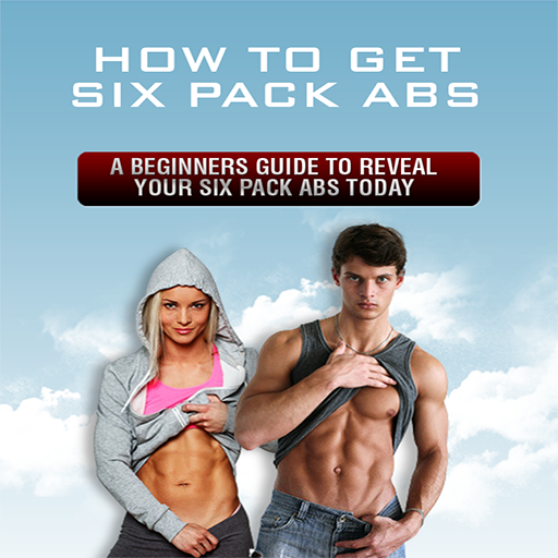 How To Get Six Pack Abs : A Beginners Guide To Reveal Your Six Pack Abs Today (Workouts To Get A Six Pack Fast)