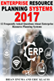 Enterprise Resource Planning Systems 2017: 12 Frequently Asked Questions About Enterprise Resource Planning Systems