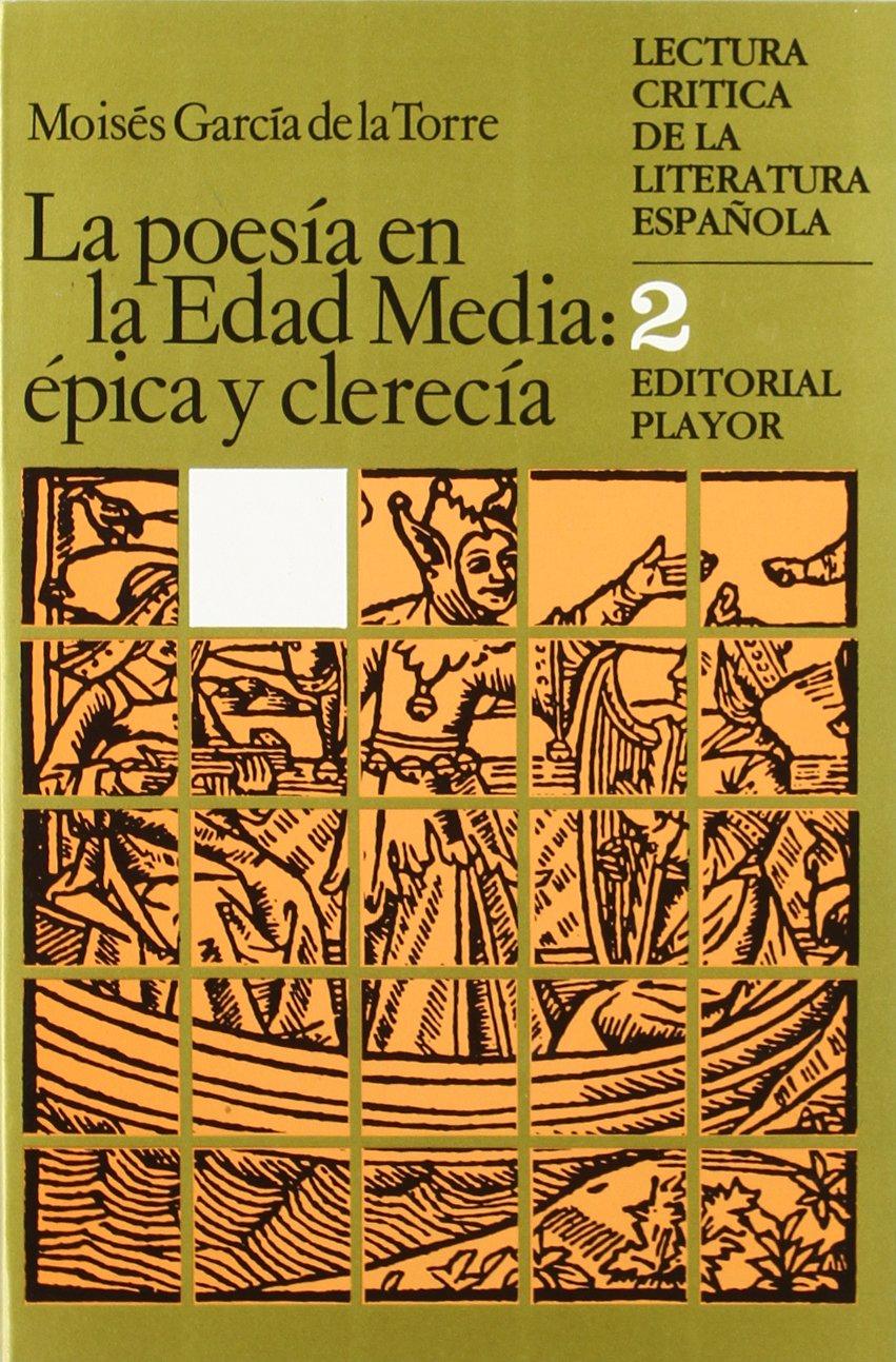 La poesía en la Edad Media : épica y clerecía Lectura cr¸tica de la literatura española: Amazon.es: García de la Torre, Moisés: Libros