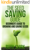 The Seed Saving Guide: Beginner's Guide to Growing and Saving Seeds