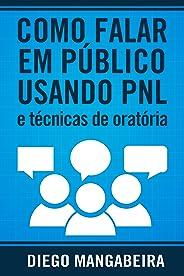 Como Falar em Público Usando PNL e Técnicas De Oratória: Domine o Poder da Comunicação e Decole em Sua Carreira