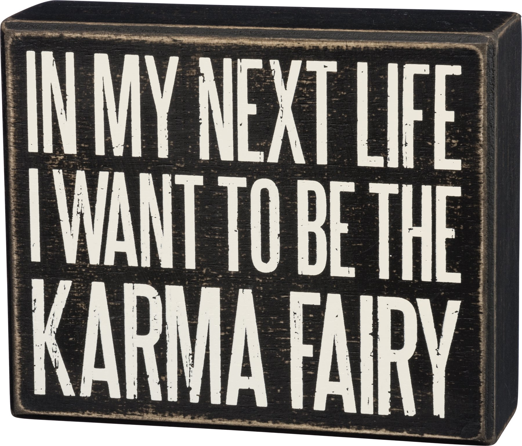 Primitives by Kathy Box Sign, In My Next Life I Want to Be the Karma Fairy - Funny and Sarcastic Decor for Office or Home - Wood, 4.5'' x 5.5''