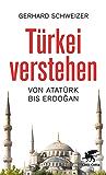 Türkei verstehen: Von Atatürk bis Erdogan