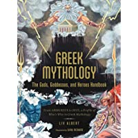 Greek Mythology: The Gods, Goddesses, and Heroes Handbook: From Aphrodite to Zeus, a Profile of Who's Who in Greek…