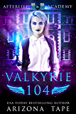 Valkyrie 104: The Bonds Of Valkyries (The Afterlife Academy: Valkyrie Book 4)