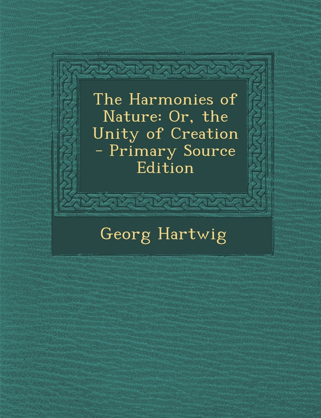 The Harmonies of Nature: Or, the Unity of Creation pdf epub
