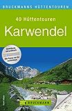 Hüttentouren Karwendel: 40 attraktive Wochenendtouren zum Hüttenwandern im Karwendel in einem Wanderführer; mit ausführlichen Toureninfos, Übersichtskarten, ... und GPS Daten (Bruckmanns Wanderführer)