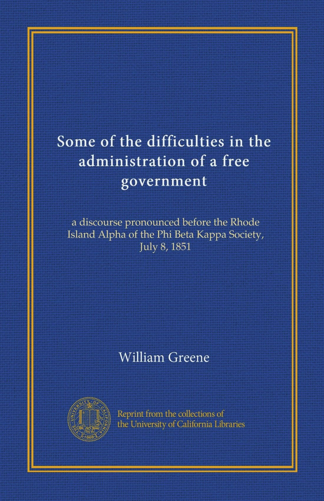 Some of the difficulties in the administration of a free government: a discourse pronounced before the Rhode Island Alpha of the Phi Beta Kappa Society, July 8, 1851 PDF
