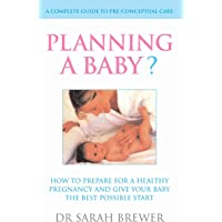Planning A Baby?: A Complete Guide to Pre-Conceptual Care