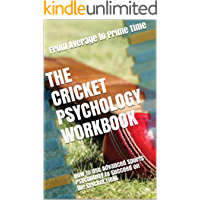 The Cricket Psychology Workbook: How to Use Advanced Sports Psychology to Succeed on the Cricket Field