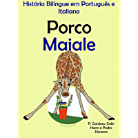 """História Bilíngue em Português e Italiano: Porco — Maiale (Série """"Aprender italiano"""" Livro 2)"""