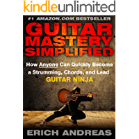 Guitar Mastery Simplified: How Anyone Can Quickly Become a Strumming, Chords, and Lead Guitar Ninja book cover