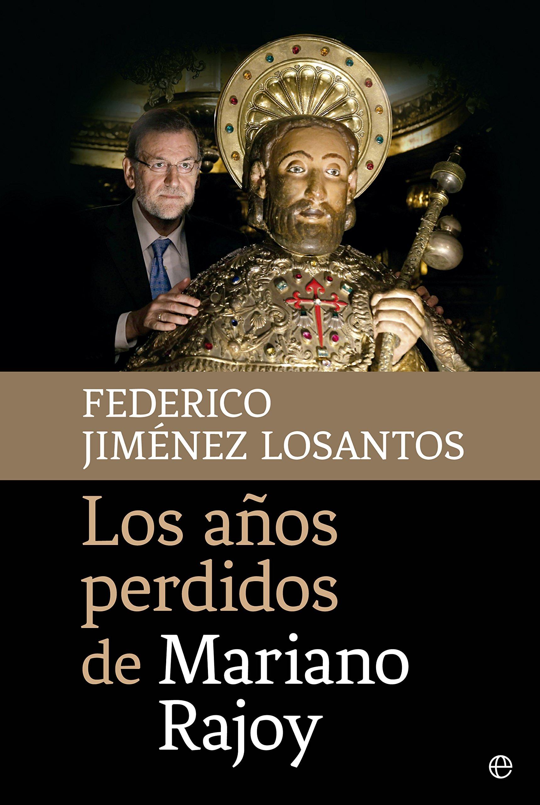 Los años perdidos de Mariano Rajoy (Actualidad): Amazon.es ...