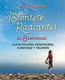 Siéntete radiante en 8 semanas: Alimentación, meditación, ejercicio y talento (Divulgación)