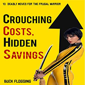Crouching Costs, Hidden Savings: 10 Deadly Moves for the Frugal Warrior