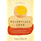 Relentless Love: Living Out Integral Mission to Combat Poverty, Injustice and Conflict