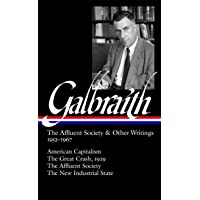 The Affluent Society and Other Writings, 1952-1967: American Capitalism/ The Great Crash, 1929/ The Affluent Society…