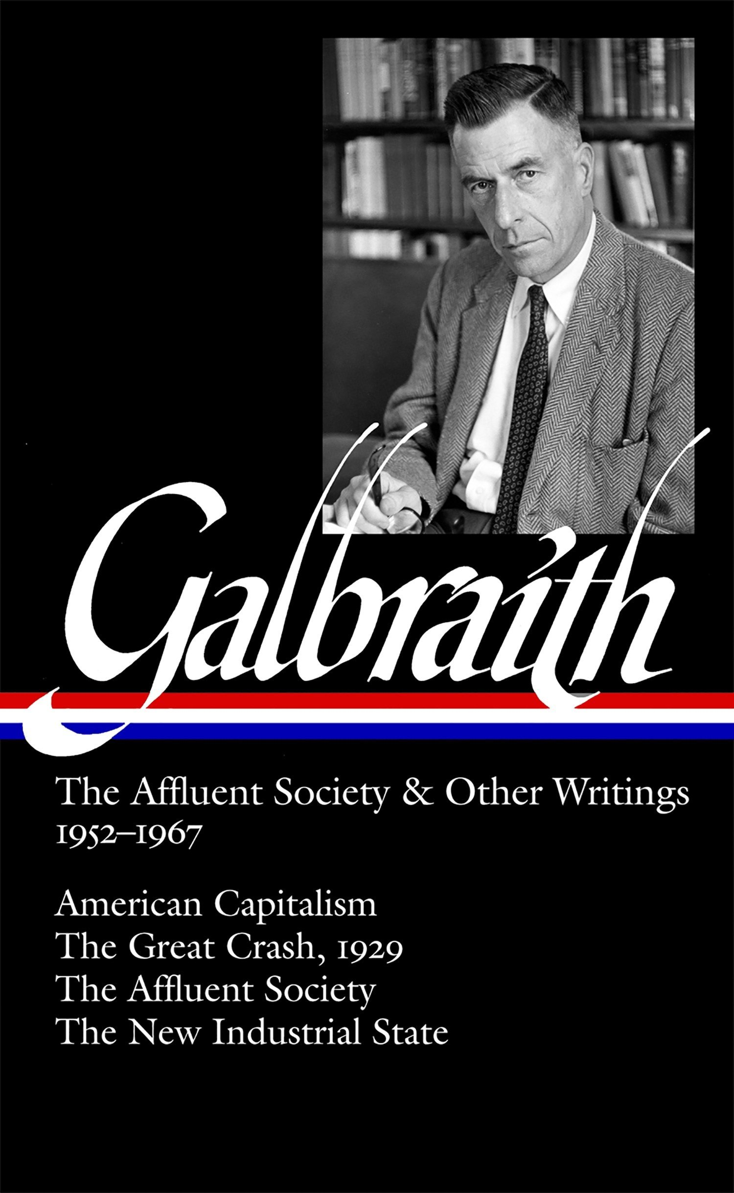 Galbraith: The Affluent Society  &  Other Writings, 1952-1967: American Capitalism / The Great Crash, 1929 / The Affluent Society / The New Industrial State pdf