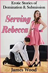 Erotic Stories of Domination & Submission: Serving Rebecca
