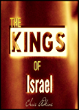 Chronicles Of The Kings Of Israel And Judah: Timeline And List Of The Kings Of Israel In Order (experiencing god, god books, meditations, devotional, revealed, ... explained, bible study) (English Edition)