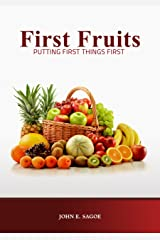 First Fruits: Putting First Things First Kindle Edition