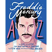 Freddie Mercury A to Z: The Life of an Icon: The Life of an Icon from Mary Austin to Zanzibar