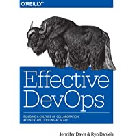 Effective DevOps: Building a Culture of Collaboration, Affinity, and Tooling at Scale