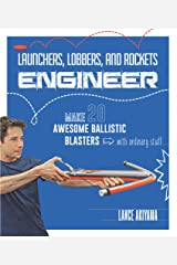 Launchers, Lobbers, and Rockets Engineer: Make 20 Awesome Ballistic Blasters with Ordinary Stuff Kindle Edition