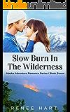 Slow Burn In The Wilderness (Alaska Adventure Romance Novella Book 7)