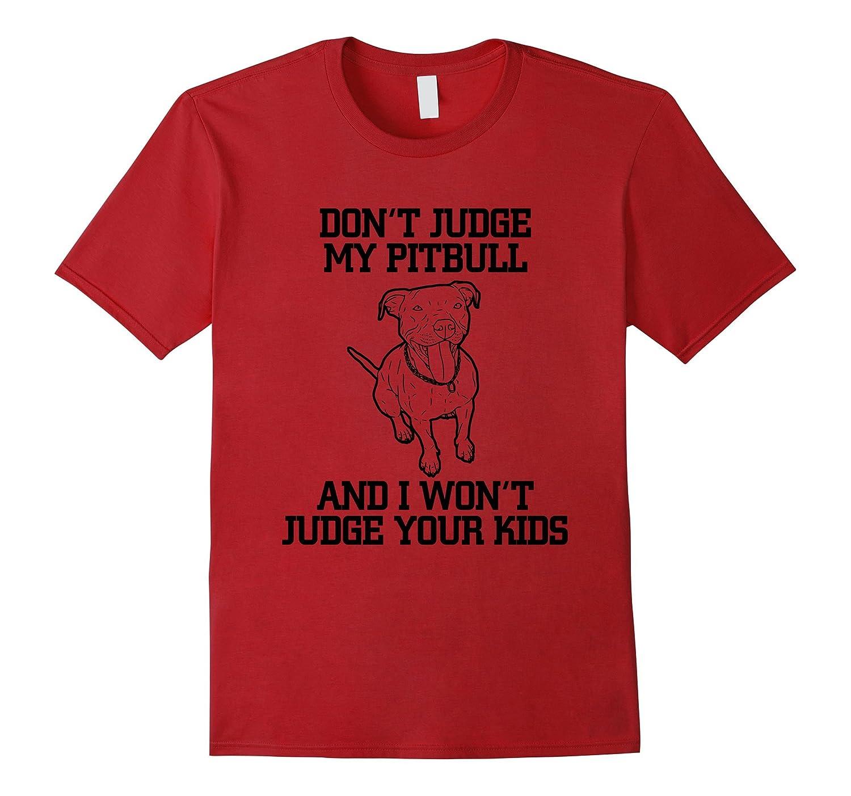 5163fd502a Dont Judge My Pitbull Funny Pitbull T-shirt-TJ – theteejob