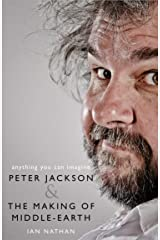 Anything You Can Imagine: Peter Jackson and the Making of Middle-earth Kindle Edition