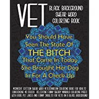 Vet Swear Word Black Background Coloring Book: Midnight Edition Swear Word Veterinarian Coloring Book For Adults Containing 40 Stress  Relieving Funny Sweary Mandala Coloring Pages With Rude Pet Jokes And Funny Insults For Vets On A Black Background