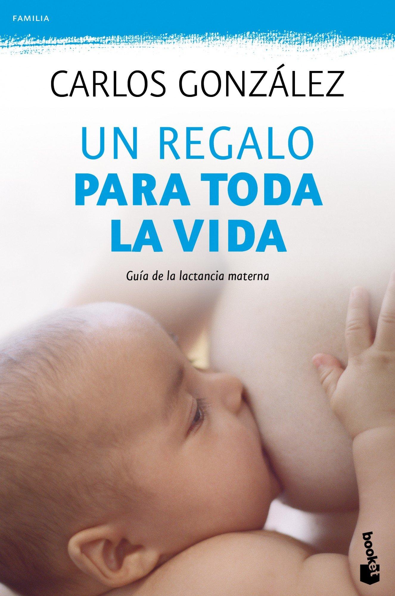Un regalo para toda la vida. Guia de la lactancia materna (Spanish ...
