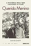 Querido Menino – A jornada de um pai contra a dependência química de seu filho (Nova edição)