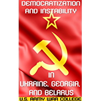 Democratization and Instability in Ukraine, Georgia, and Belarus