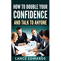 How to Double Your Confidence and Talk to Anyone (English Edition)