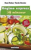 Régime express IG minceur: 100 recettes en moins de 15 minutes : maigrir grâce à l'index glycémique