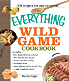 The Everything Wild Game Cookbook: From Fowl And Fish to Rabbit And Venison--300 Recipes for Home-cooked Meals (Everything®)