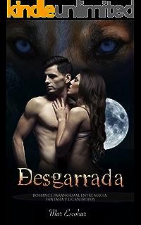 Desgarrada: Romance Paranormal entre Magia, Fantasía y Licántropos (Novela Romántica y Erótica en