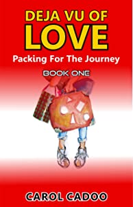 Deja Vu of Love Packing For The Journey: Book One of a Five Book Series (Deja Vu of Love Series 1)