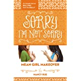Sorry I'm Not Sorry: An Honest Look at Bullying from the Bully (Mean Girl Makeover Book 3)