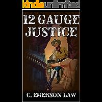 A Classic Western: 12 Gauge Justice: A Western Adventure