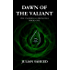 Dawn of the Valiant (The Valerious Chronicles Book 1)